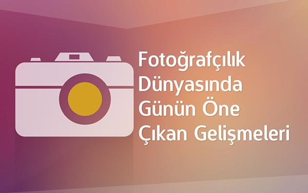 Fotoğrafçılık dünyasında günün öne çıkan gelişmeleri, '26 Mart 2015'
