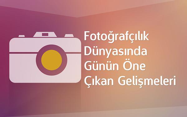 Fotoğrafçılık dünyasında günün öne çıkan gelişmeleri, '6 Temmuz 2015'