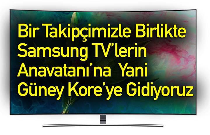 1 takipçimizle Güney Kore'ye, Samsung'un TV merkezine gidiyoruz