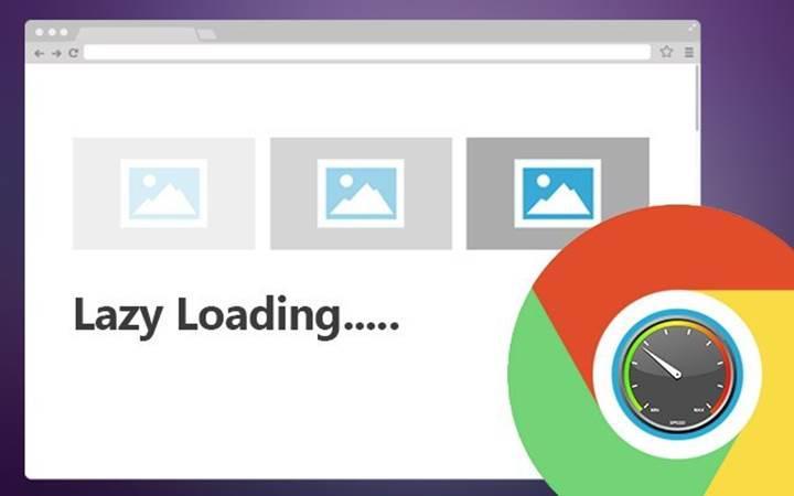 Google Chrome 75. sürümüyle birlikte lazy loading'i destekleyecek