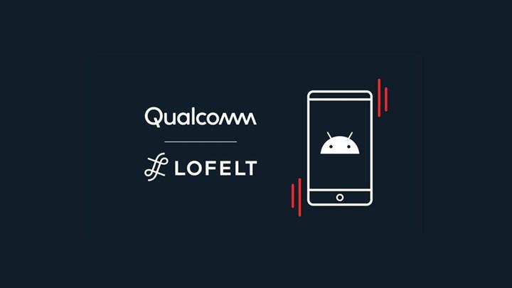 Qualcomm ile Lofelt, Android cihazlar için dokunsal geri bildirim teknolojisi geliştirecek